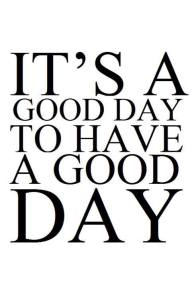 its a gppd day to have a good day
