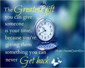 the greatest gift is time