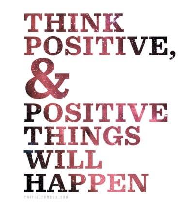 It Is True Think Positive And Positive Things Will Happen Rex