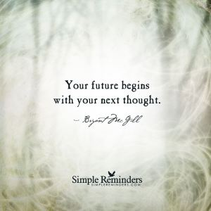your future begins w your next thought