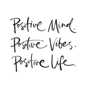 positive mind, vibes, life