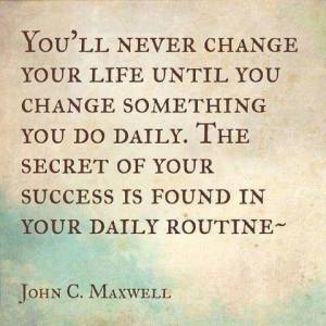 the secret of success is your daily routine - change