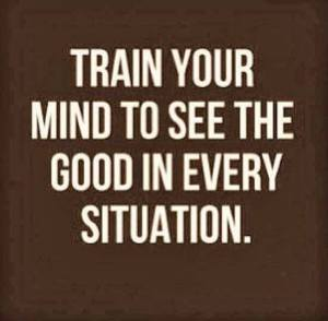 train your mind to see good