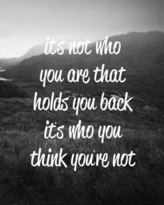 what holds u back is who u think u are not