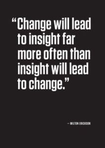 change will lead to insight more often tha insight leading to change