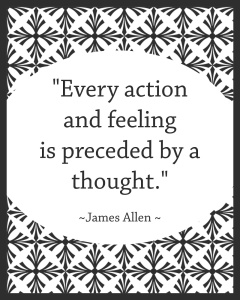 every action and feeling is preceded by thought