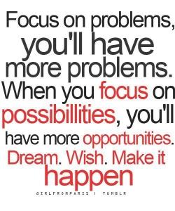 focus on possibilties make it happen