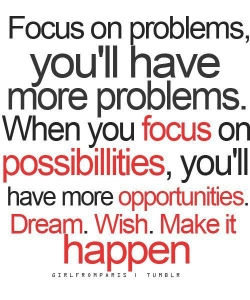 focus on possibilties make it happen