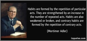 habits formed by acts and broken by contrary acts