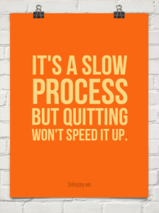 its a slow process but quitting wont speed it up