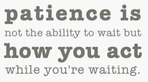 patience is how you act while waiting