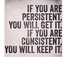 persistent get it consistent keep it
