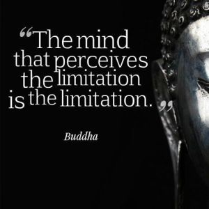 the mind that perceives the limitation is the limitation
