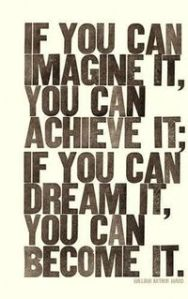 if you can imagine it you can achieve it