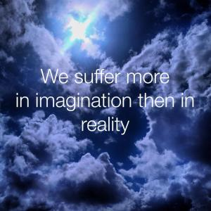 suffer more in imagination than reality