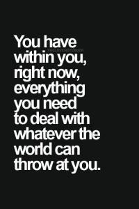 u have within u whatever u need