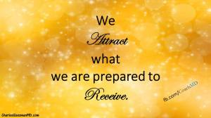 we attract what we are prepared to receive