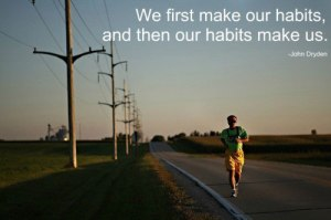 we first make our habits then our habits make us