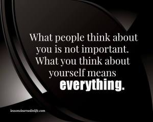 what you think about yourself is more important than what others do
