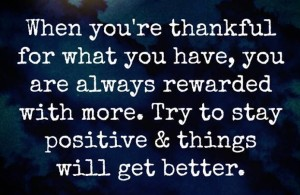 when u r thankful for what u have more comes