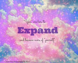 you are here to expand and become more of yourself