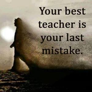 your best teacher your last mistake