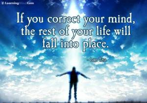 correct your mind the rest will fall into place