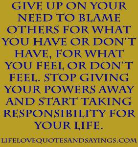 stop blamaing others for anyting