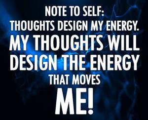 thoughts design my energy