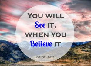 you will see it when you believe it