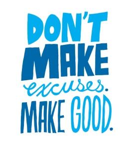 don't make excuses make good