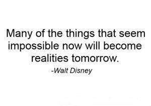 many present impossibilities will be future realities