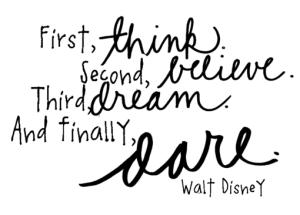 -Walt-Disney-think, believe,dream, dare